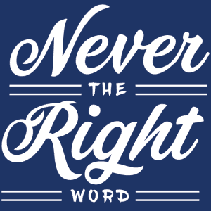 Never the Right Word. Scripts and templates for life's uncomfortable conversations.