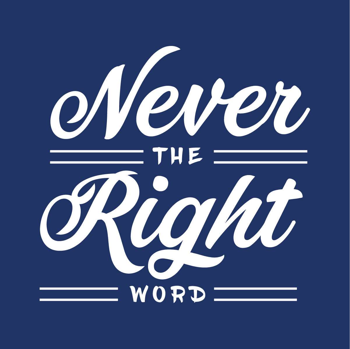 Never the Right Word